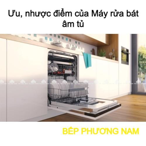 Ưu nhược điểm của máy rửa bát âm tủ