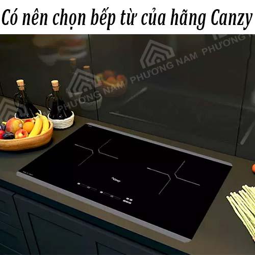Bếp từ Canzy có tốt không ? Có nên chọn hãng Canzy